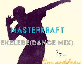 Photo of MASTERKRAFT DROPS EKELEBE FEAT TIM GODFREY [Dance MIX]