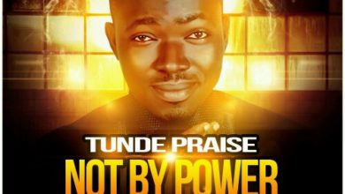 "Photo of NEW MUSIC : Tunde Praise – ""Not By Power"" (Feat. Kenny Kore)"