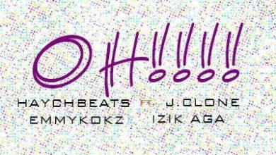 Photo of Music : HaychBeatz – Oh! (ft J.Clone, Emmykokz, Izik Aga)