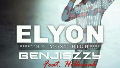 Photo of MusiC : @Benjiszzy – Elyon (The Most High) ft. Hikaiah