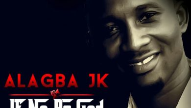 Photo of MusiC Premiere : Alagba Jk – 'If No Be God' Feat. UZ