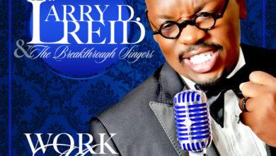 Photo of DR. LARRY D. REID (@DrLarryDReid) READIES DEBUT ALBUM, WORK ME OVER, FOR JUNE 17TH RELEASE