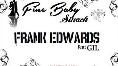 Photo of MusiC : Frank Edwards – 'Fine Baby Sinach' Feat. Gil [@Frankrichboy @sinach]