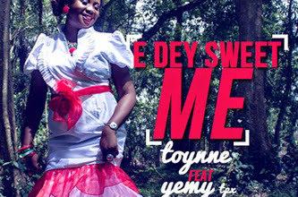 Photo of MUSIC : Toynne – 'E Dey Sweet Me' Feat. Yemy Tpx