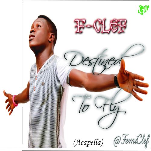 Destined To Fly - F-Clef (Acapella)