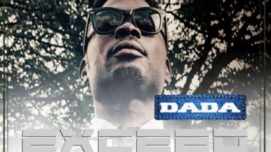 Photo of MusiC :: Exceed – Dada | Prod. By @Teekaywitty | @DatHomieExceed