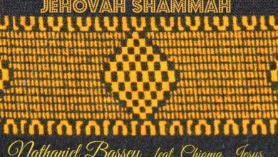 Photo of #GMPSundayChoice :: Nathaniel Bassey – Jehovah Shammah (ft. Chioma Jesus) + Lyrics