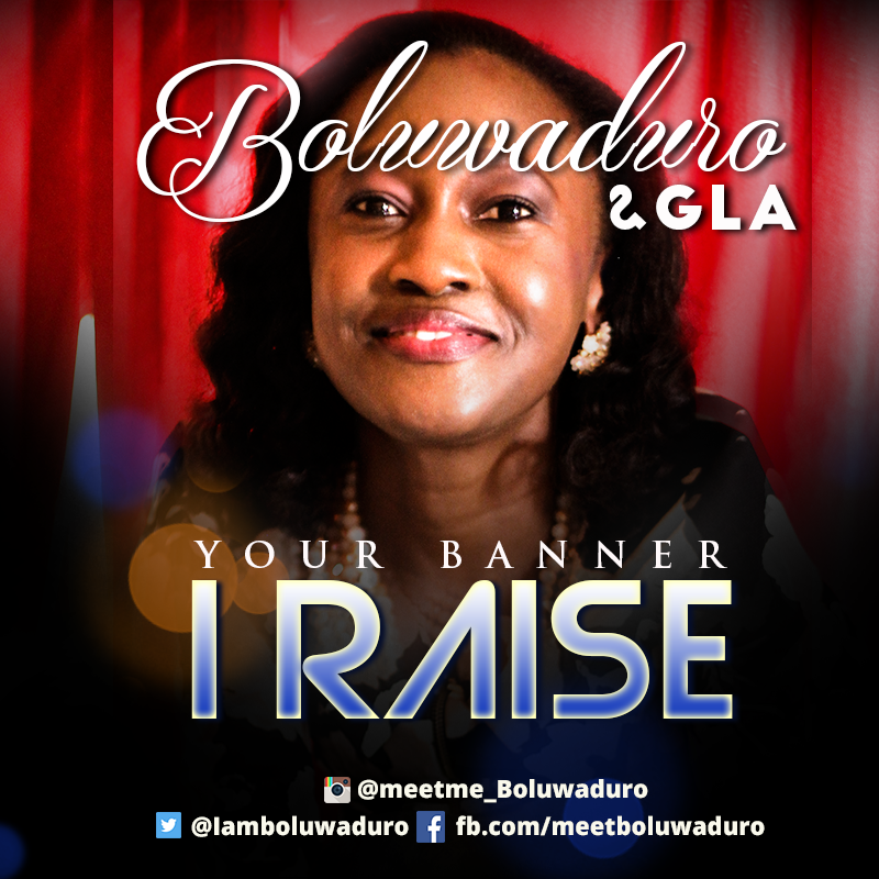MusiC :: Boluwaduro & GLA - 'Your Banner I Raise' | FREE Download +