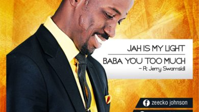 Photo of MusiC :: Zeecko Johnson – Jah Is My Light + 'Baba You Too Much' Ft. Jerry Swansidi