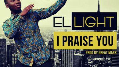 Photo of MusiC :: El Light – I Praise You | @El_Lightt