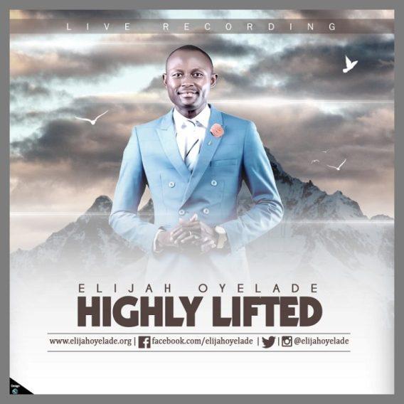 Elijah Oyelade – Highly Lifted