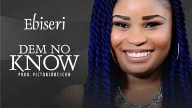 Photo of MusiC :: EBISERI – 'DEM NO KNOW' (FREE Download)