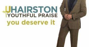 JJ Hairston & Youthful Praise -You Deserve It