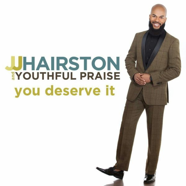 JJ Hairston & Youthful Praise -You Deserve It