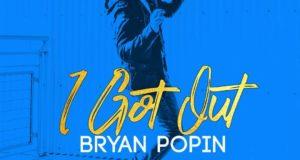 Bryan Popin – I Got Out