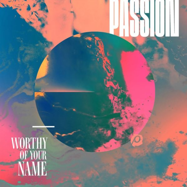 New Album :: Passion - Worthy Of Your Name (Live) | Available Now!