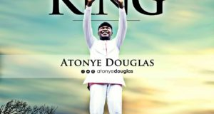 Atonye Douglas - Exalt The King