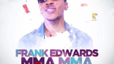 Frank Edwards - Mma Mma (Repraise)
