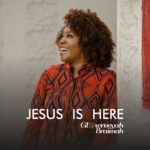 Glowreeyah Braimah - Jesus is Here