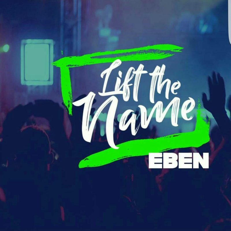 Eben - Lift The Name