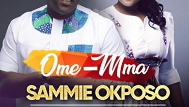 Photo of AudiO :: Sammie Okposo – 'Ome Mma' Ft. Ntokozo Mbambo