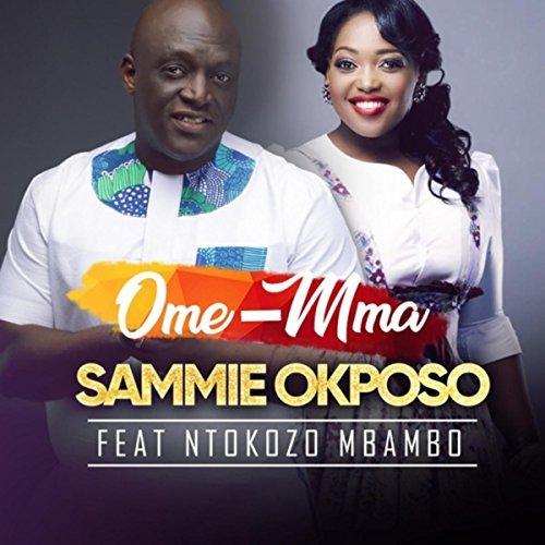 Sammie - ome mma ft. Ntokozo Mbambo (1)
