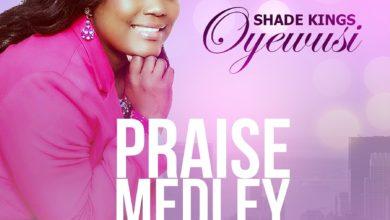 Photo of Shade Kings Oyewusi – Praise Medley | Audio