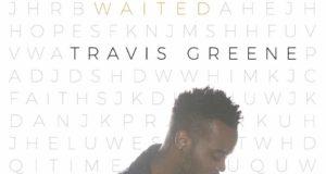 Travis Greene - You Waited