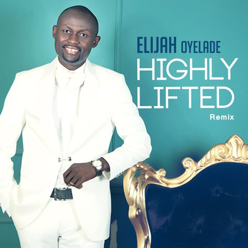 Elijah Oyelade – Highly Lifted Remix