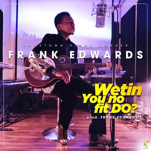 Wetin You No Fit Do - Frank Edwards