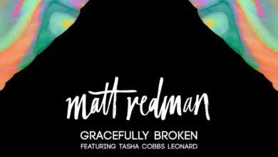 Photo of Matt Redman – Gracefully Broken (feat. Tasha Cobbs Leonard)