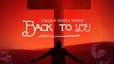 Photo of MUSiC :: Tbabz – Back to You (ft. Yoyo & Tiwezi)