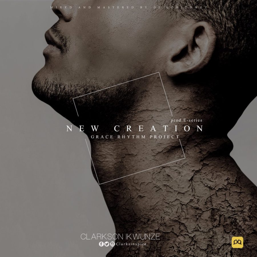 Clarkson Ikwunze - New Creation
