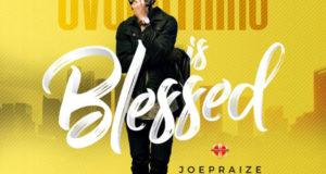 Everything is Blessed - Joe Praize