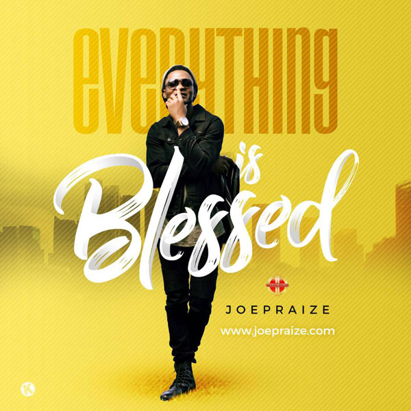 Joe Praize Drops New Song 'Everything is Blessed' - Download