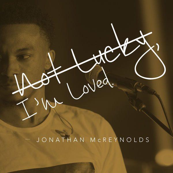 Jonathan McReynolds - I'm Not Lucky, I'm Loved