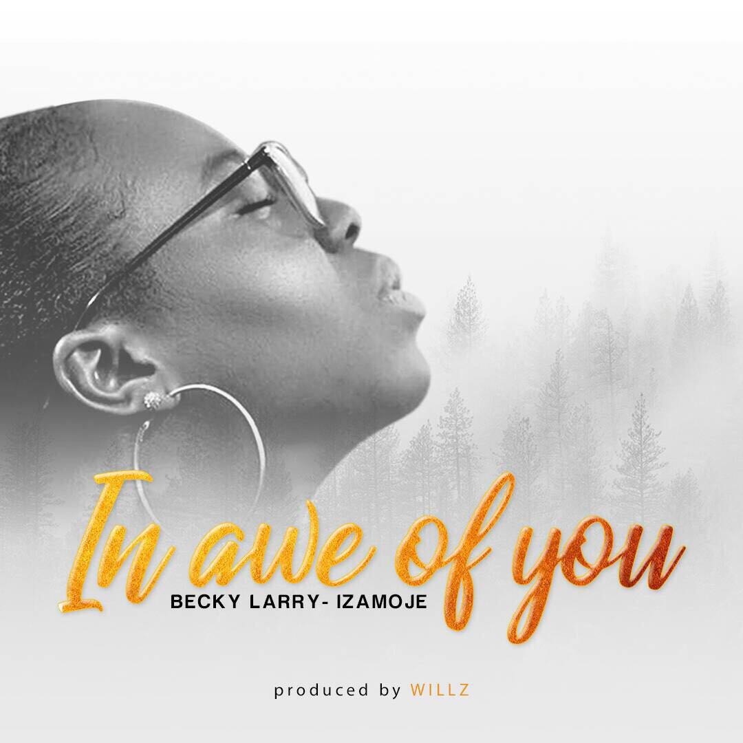 Becky Larry Izamoje - In Awe of You