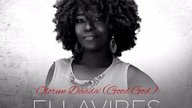 "Photo of New Single ""Olorun Daada"" (Good God) By Ellavibes – Download!"
