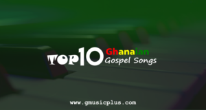 GMPTop10 Ghanaian Gospel 2017