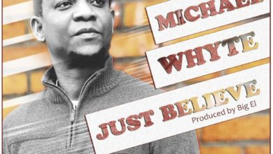 Photo of Michael Whyte Serves Up New Single 'JUST BELIEVE'