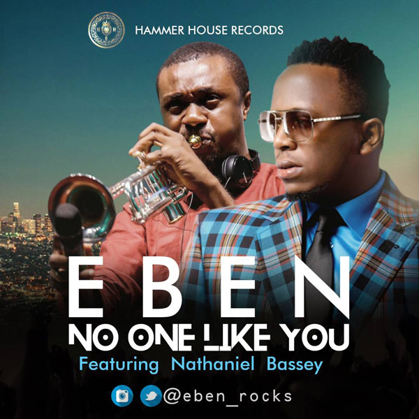 Free Download] Eben – 'No One Like You' ft  Nathaniel Bassey (+