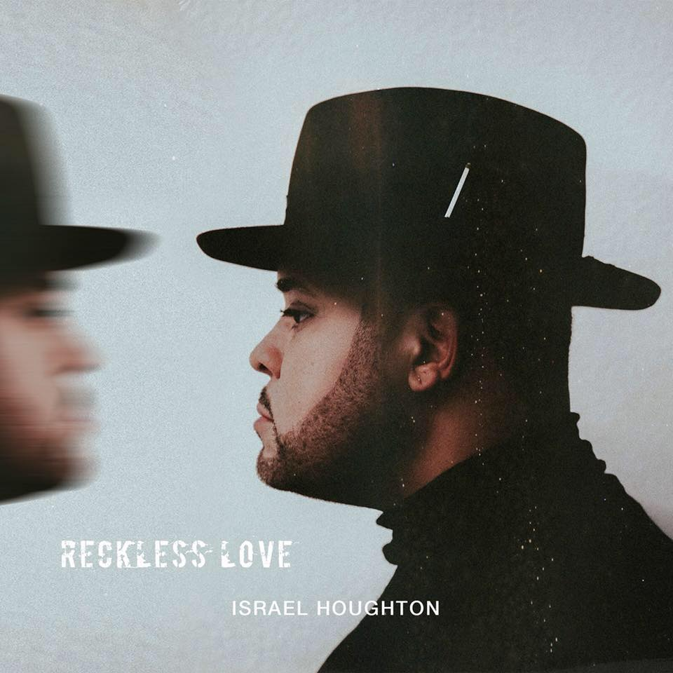 Israel Houghton – Reckless Love'