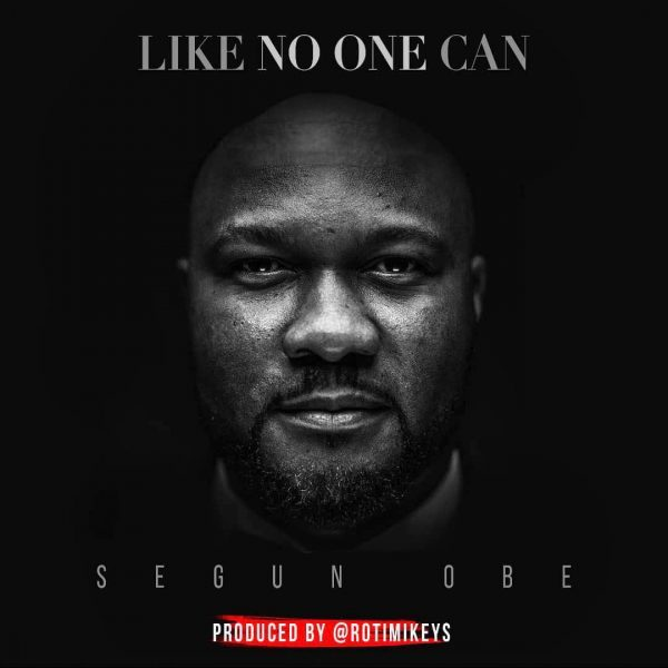 Segun Obe-Like No One Can