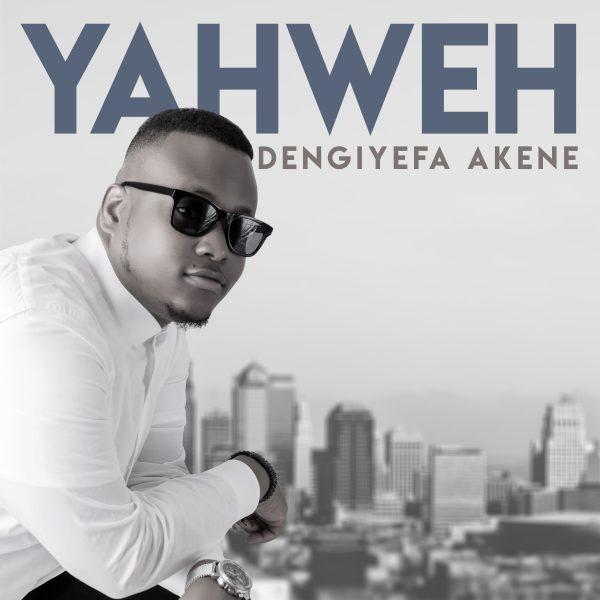Dengiyefa Akene – Yahweh