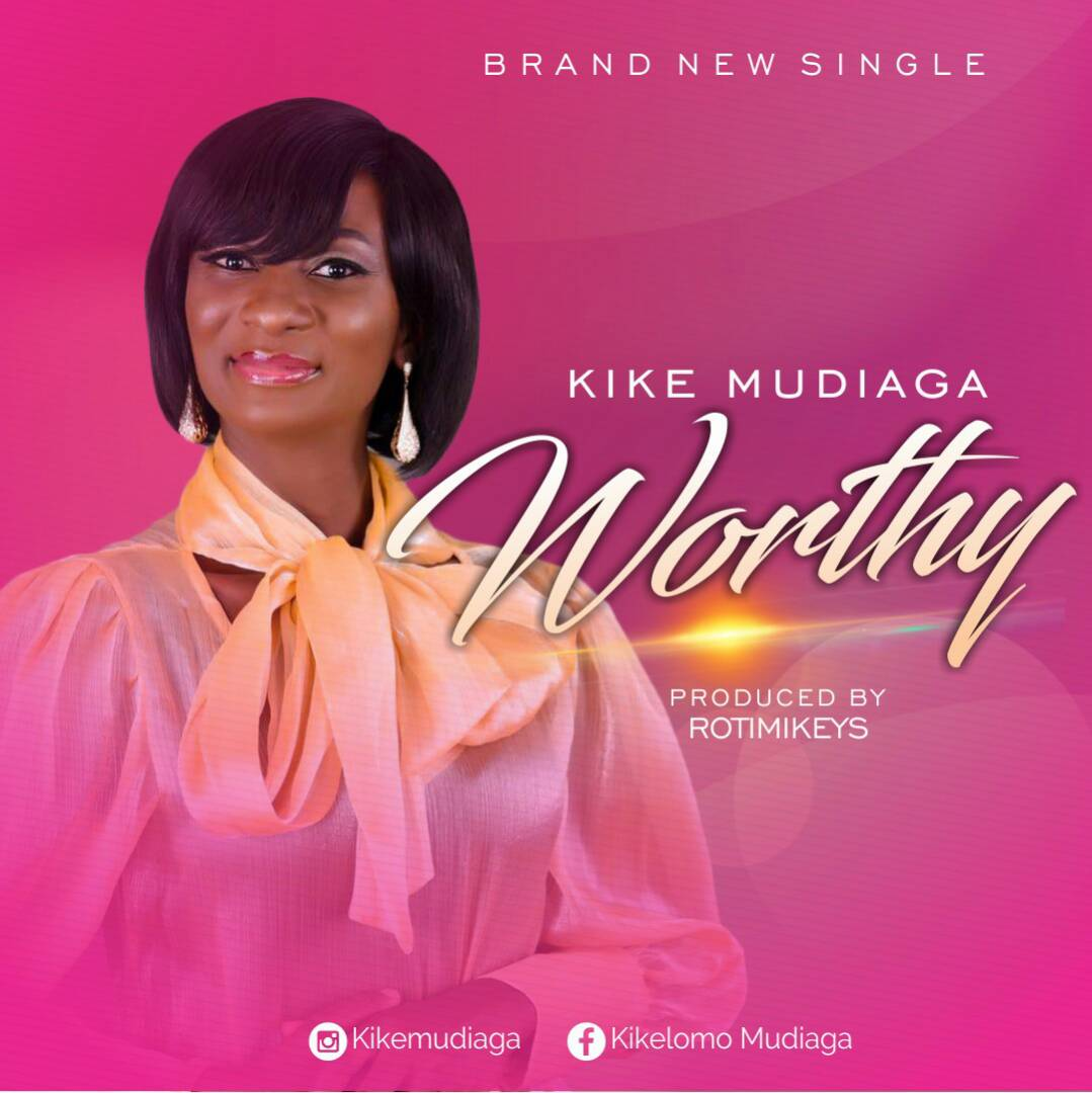 Kike Mudiaga- Worthy