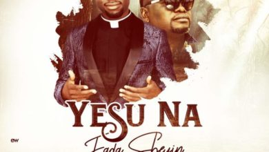 Photo of MUSiC :: Fada Sheyin – Yesu Na (ft. Solomon Lange)