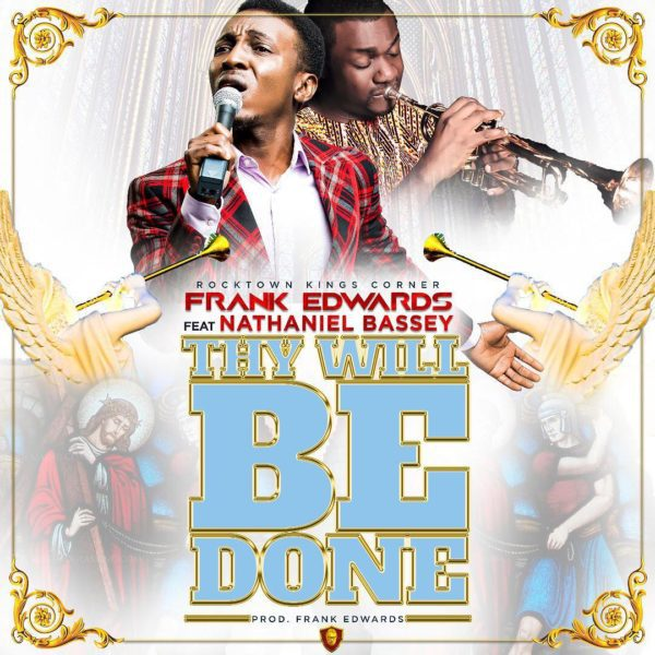 Frank-Edwards-Ft.-Nathaniel-Bassey-Thy-Will-Be-Done