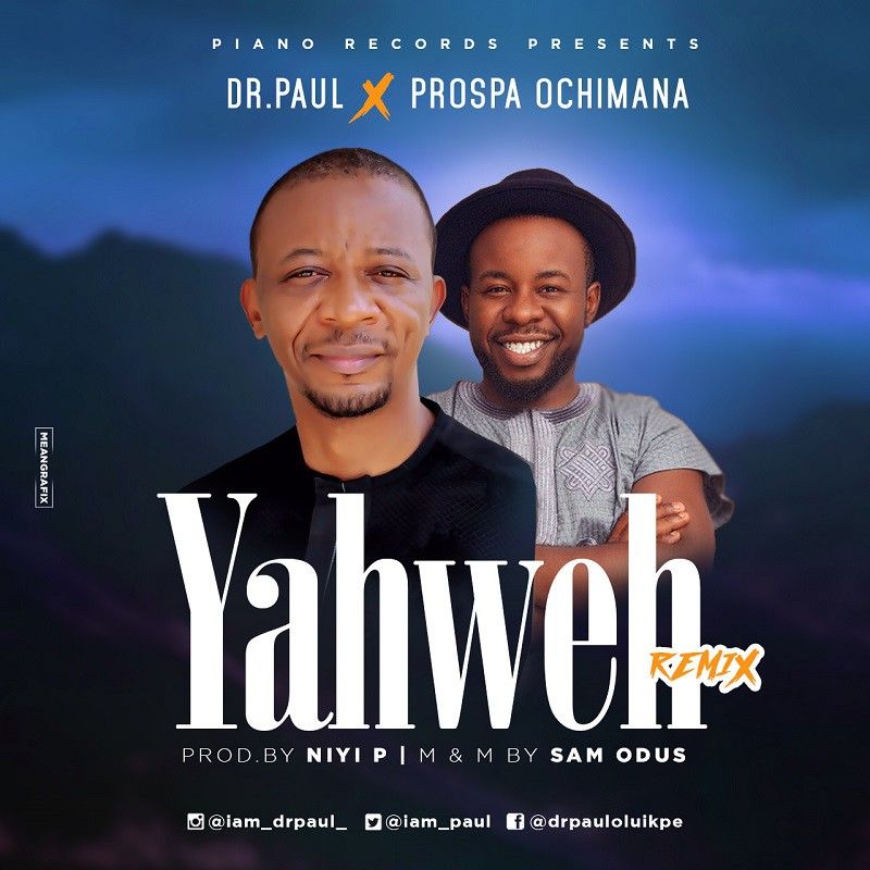 yahweh_Dr Paul ft. Prospa Ochimana