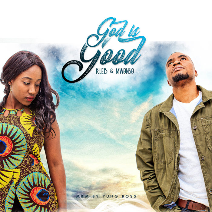 Download] God is Good! K-Leb & Mwansa Profess on New Song