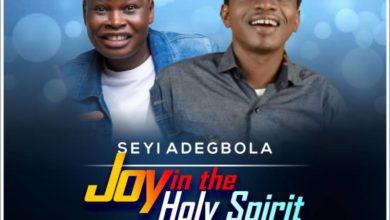 "Photo of MUSiC :: Seyi Adegbola – ""Joy in the Holy Spirit"" ft. Tosin Bee"